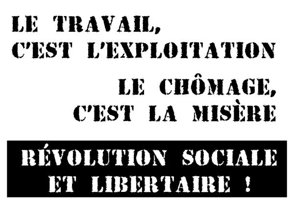 Le travail, c'est l'exploitation. Le chômage, c'est la misère. Révolution sociale et libertaire!
